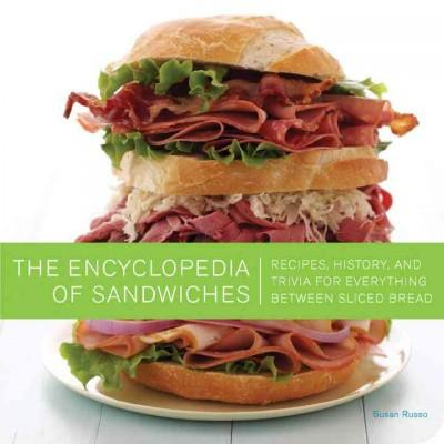 The Encyclopedia of Sandwiches: Recipes, History, and Trivia for Everything Between Sliced Bread (Paperback)