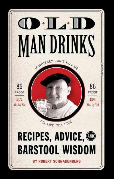 Old Man Drinks: Recipes, Advice, and Barstool Wisdom (Hardcover)