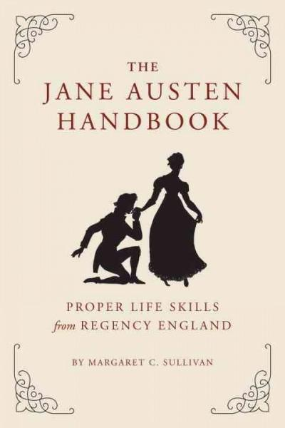 The Jane Austen Handbook: Proper Life Skills from Regency England (Hardcover)