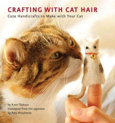 Crafting with Cat Hair: Cute Handicrafts to Make With Your Cat (Paperback) - Thumbnail 0