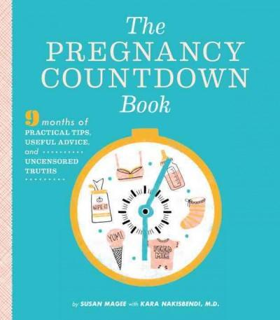 The Pregnancy Countdown Book: Nine Months of Practical Tips, Useful Advice, and Uncensored Truths (Paperback)