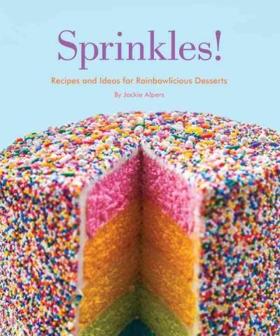 Sprinkles!: Recipes and Ideas for Rainbowlicious Desserts (Paperback)