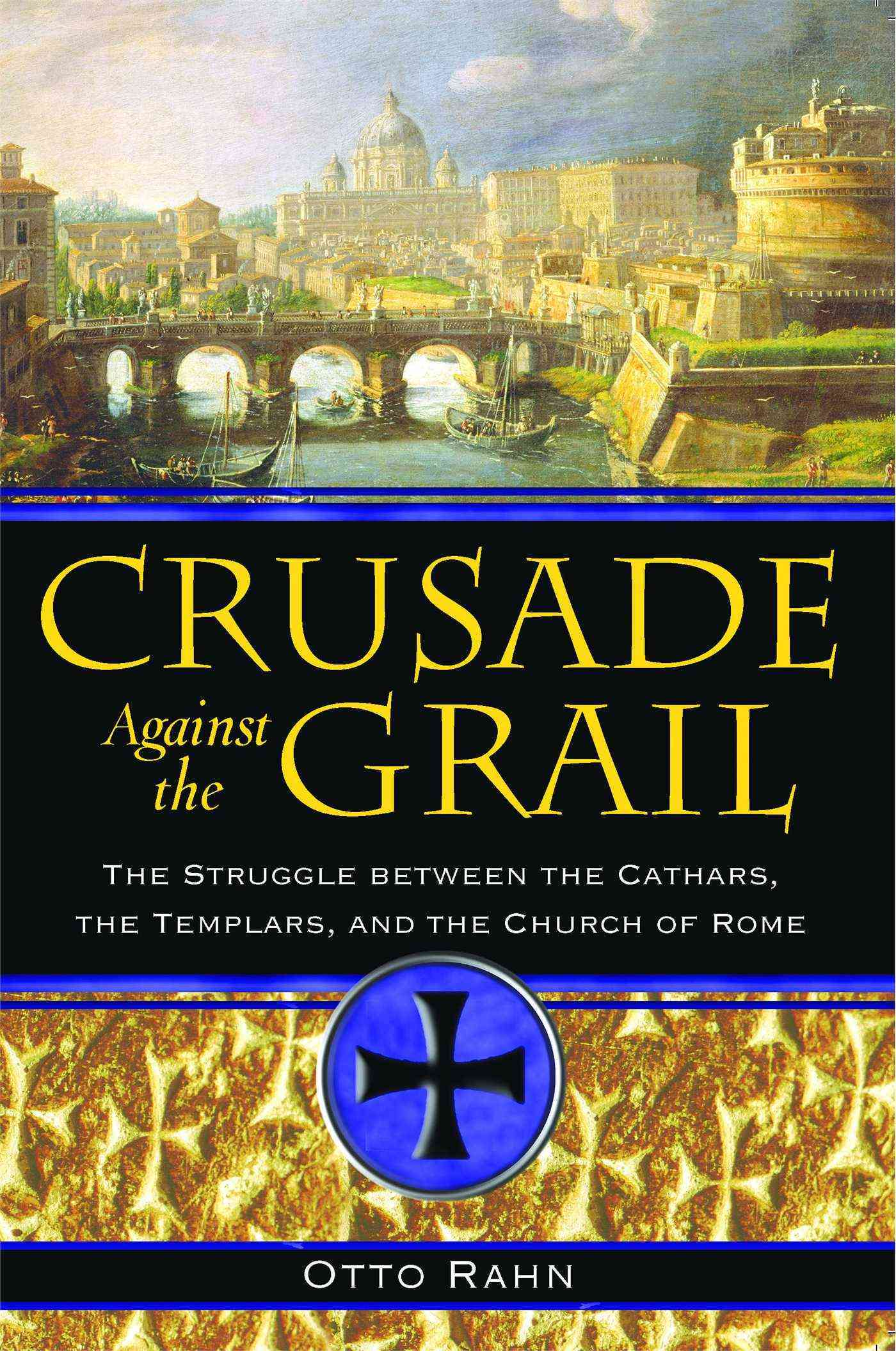 Crusade Against the Grail: The Struggle Between the Cathars, the Templars, And the Church of Rome (Paperback)
