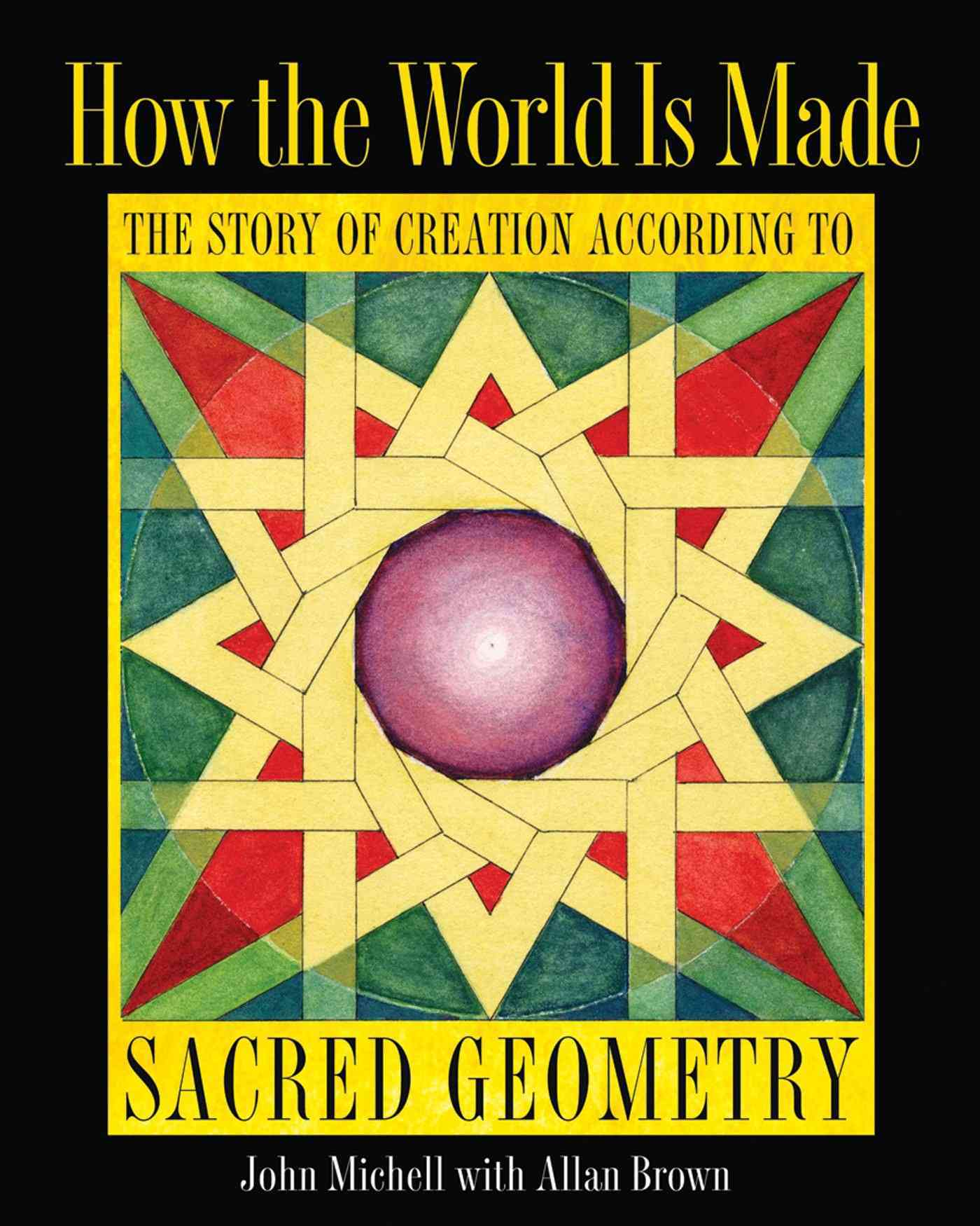 How the World Is Made: The Story of Creation According to Sacred Geometry (Hardcover)