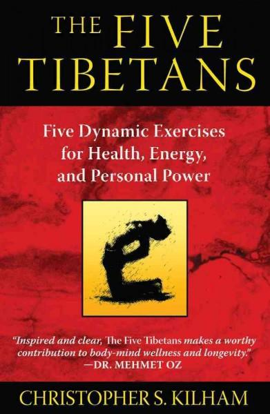 The Five Tibetans: Five Dynamic Exercises for Health, Energy, and Personal Power (Paperback)