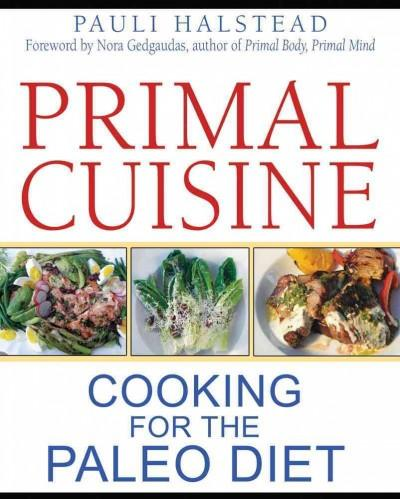Primal Cuisine: Cooking for the Paleo Diet (Paperback)