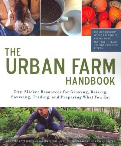 The Urban Farm Handbook: City-slicker Resources for Growing, Raising, Sourcing, Trading, and Preparing What You Eat (Paperback)