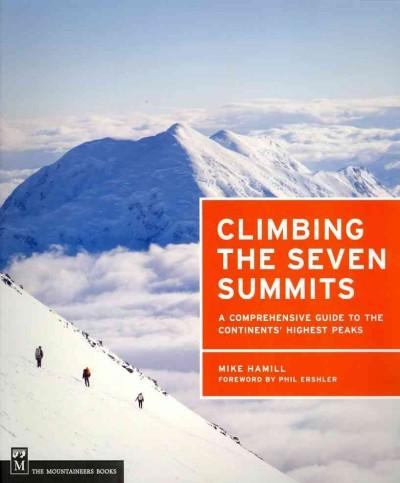 Climbing the Seven Summits: A Comprehensive Guide to the Continents' Highest Peaks (Paperback)