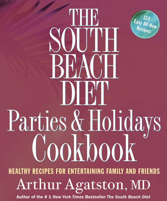 The South Beach Diet Parties & Holidays Cookbook: Healthy Recipes for Entertaining Family and Friends (Paperback)