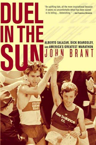Duel in the Sun: The Story of Alberto Salazar, Dick Beardsley, And America's Greatest Marathon (Paperback)