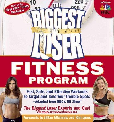The Biggest Loser Fitness Program: Fast, Safe, and Effective Workouts to Target and Tone Your Trouble Spots--Adap... (Paperback)