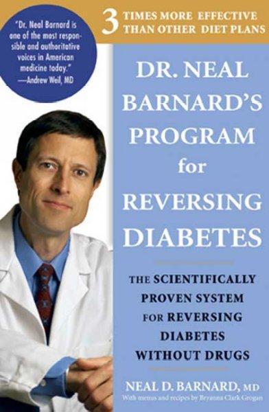Dr. Neal Barnard's Program for Reversing Diabetes: The Scientifically Proven System for Reversing Diabetes Withou... (Paperback)