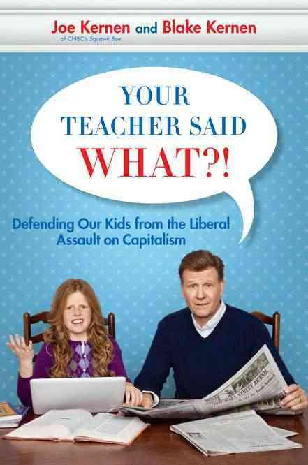 Your Teacher Said What?!: Defending Our Kids from the Liberal Assault on Capitalism (Hardcover)
