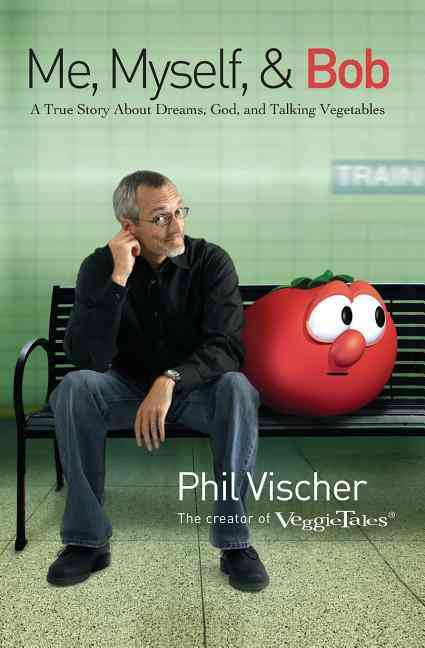 Me, Myself, and Bob: A True Story About Dreams, God, and Talking Vegetables (Paperback)