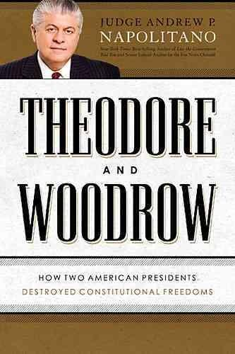 Theodore and Woodrow: How Two American Presidents Destroyed Constitutional Freedom (Hardcover)