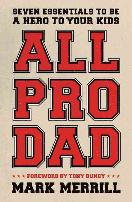 All Pro Dad: Seven Essentials to Be a Hero to Your Kids (Paperback)