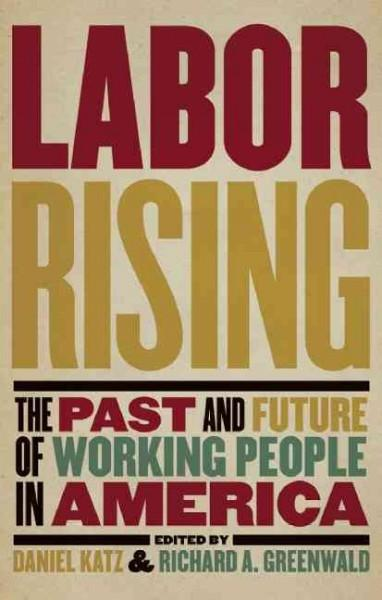 Labor Rising: The Past and Future of Working People in America (Paperback)