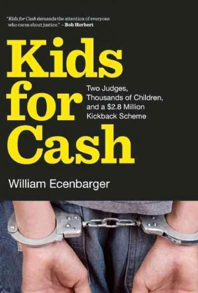 Kids for Cash: Two Judges, Thousands of Children, and a $2.6 Million Kickback Scheme (Hardcover)