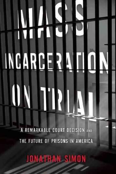 Mass Incarceration on Trial: A Remarkable Court Decision and the Future of Prisons in America (Hardcover)