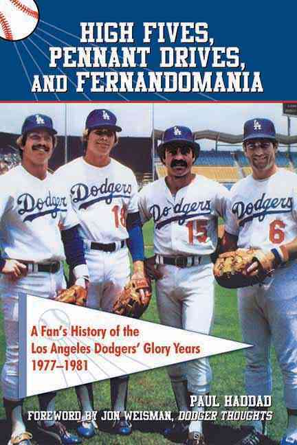 High Fives, Pennant Drives, and Fernandomania: A Fan's History of the Los Angeles Dodgers' Glory Years: 1977-1981 (Paperback)