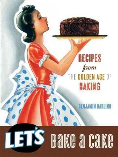 Let's Bake a Cake: Recipes from the Golden Age of Baking (Hardcover)