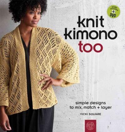 Knit Kimono Too: Simple Designs to Mix, Match & Layer