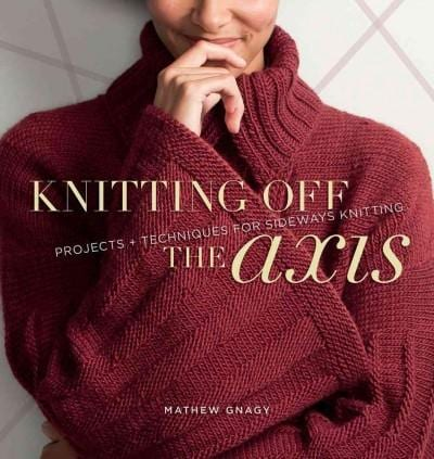 Knitting Off the Axis: Projects + Techniques for Sideways Knitting (Paperback)