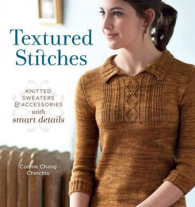Textured Stitches: Knitted Sweaters & Accessories With Smart Details (Paperback)
