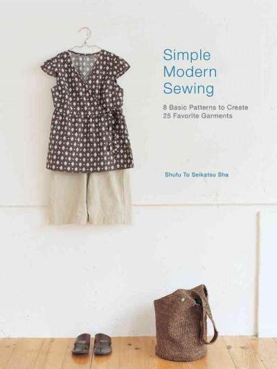 Simple Modern Sewing: 8 Basic Patterns to Create 25 Favorite Garments (Paperback)