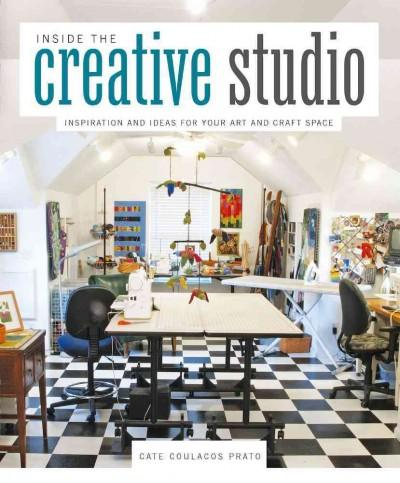 Inside the Creative Studio: Inspiration and Ideas for Your Art and Craft Space (Paperback)