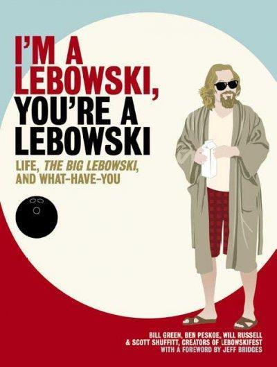 I'm a Lebowski, You're a Lebowski: Life, the Big Lebowski, and What Have You (Paperback)