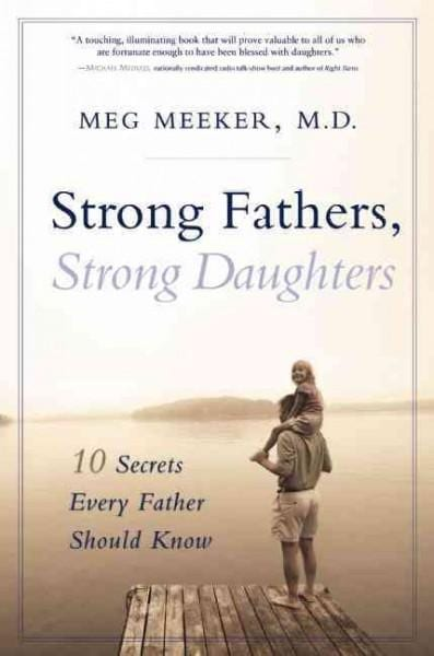 Strong Fathers, Strong Daughters: 10 Secrets Every Father Should Know (Hardcover)