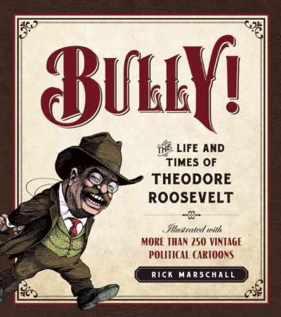 Bully!: The Life and Times of Theodore Roosevelt (Hardcover)