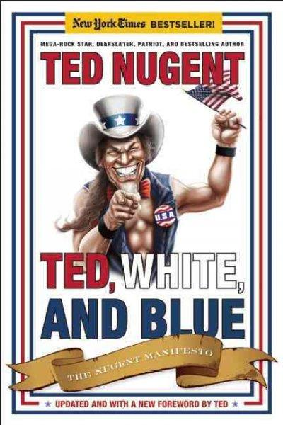 Ted, White, and Blue: The Nugent Manifesto (Paperback)