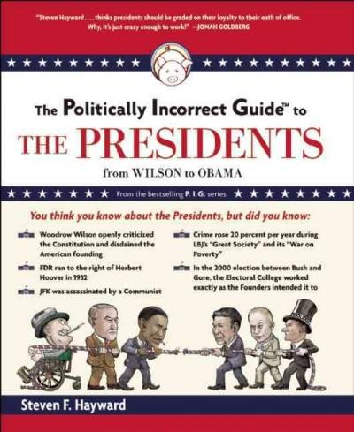 The Politically Incorrect Guide to the Presidents: From Wilson to Obama (Paperback)