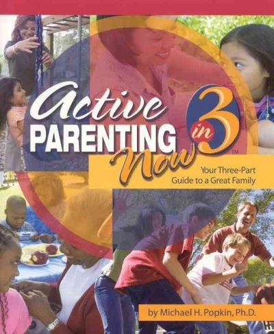 Active Parenting Now in 3: Your Three-part Guide to a Great Family (Paperback)
