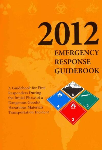 Emergency Response Guidebook 2012: A Guidebook for First Repsonders During the Initial Phase of a Dangerous Goods... (Paperback)