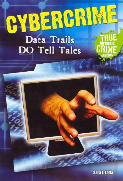 Cybercrime: Data Trails Do Tell Tales (Paperback)