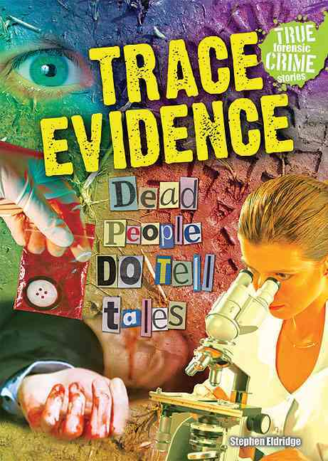 Trace Evidence: Dead People Do Tell Tales (Paperback)