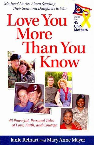 Love You More Than You Know: Mothers Stories About Sending Their Sons and Daughters to War (Paperback)