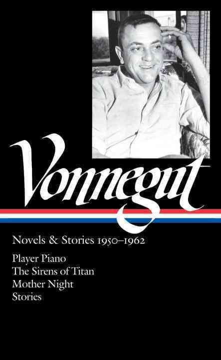Kurt Vonnegut: Novels & Stories, 1950-1962: Player Piano / The Sirens of Titan / Mother Night / Stories (Hardcover)