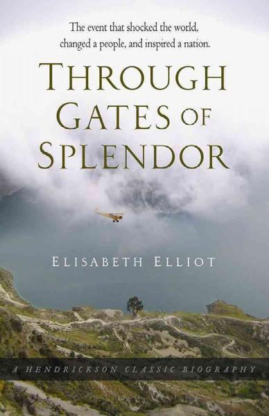 Through Gates of Splendor: The Event That Shocked the World, Changed a People, and Inspired a Nation (Hardcover)