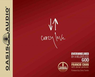 Crazy Love: Overwhelmed by a Relentless God (CD-Audio)