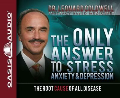 The Only Answer to Stress, Anxiety & Depression (CD-Audio)