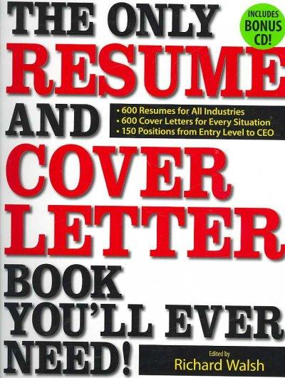 The Only Resume and Cover Letter Book You'll Ever Need: 400 Resumes for All Industries and Positions 400 Cover Letters for Ev...