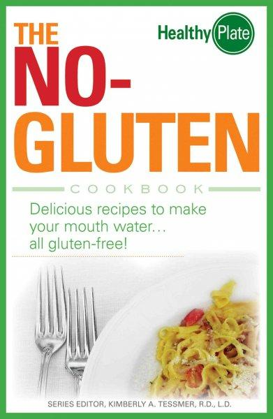 The No-Gluten Cookbook: Delicious Recipes to Make Your Mouth Water…all gluten-free! (Paperback)