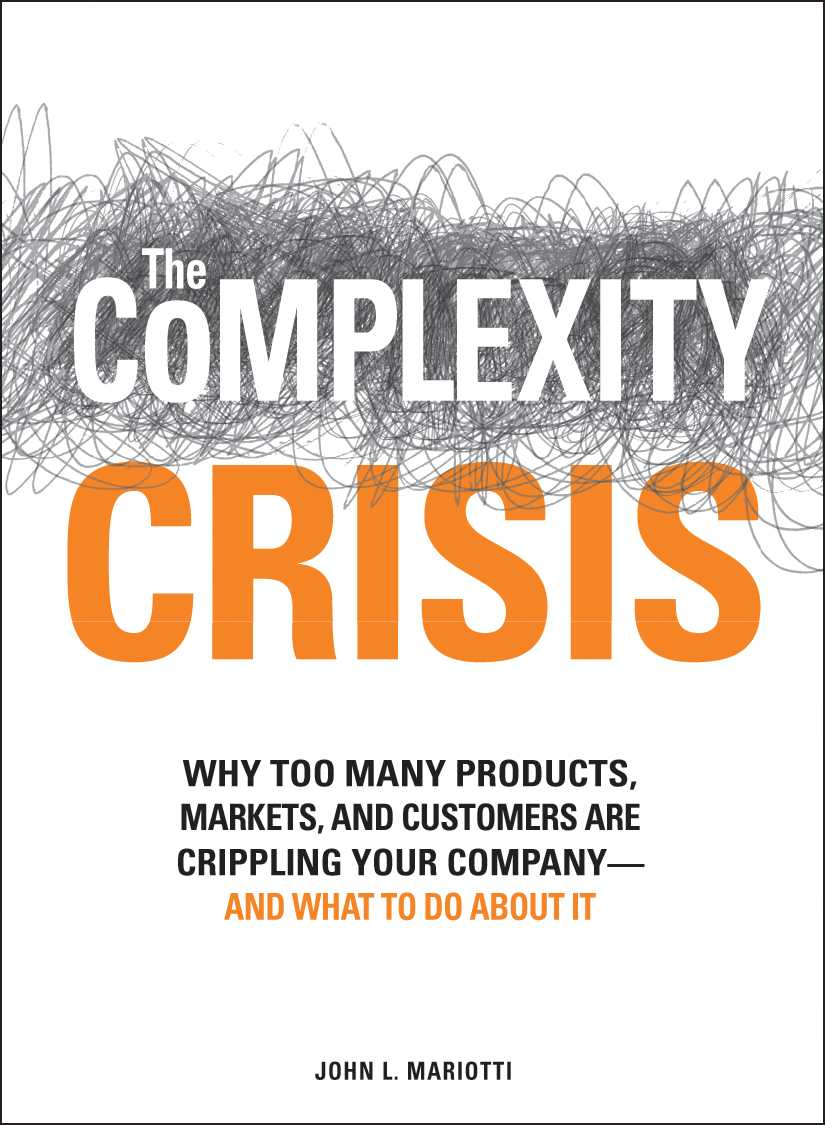 The Complexity Crisis: Why to Many Products, Markets, and Customers Are Crippling Your Company--and What to Do Ab... (Hardcover)