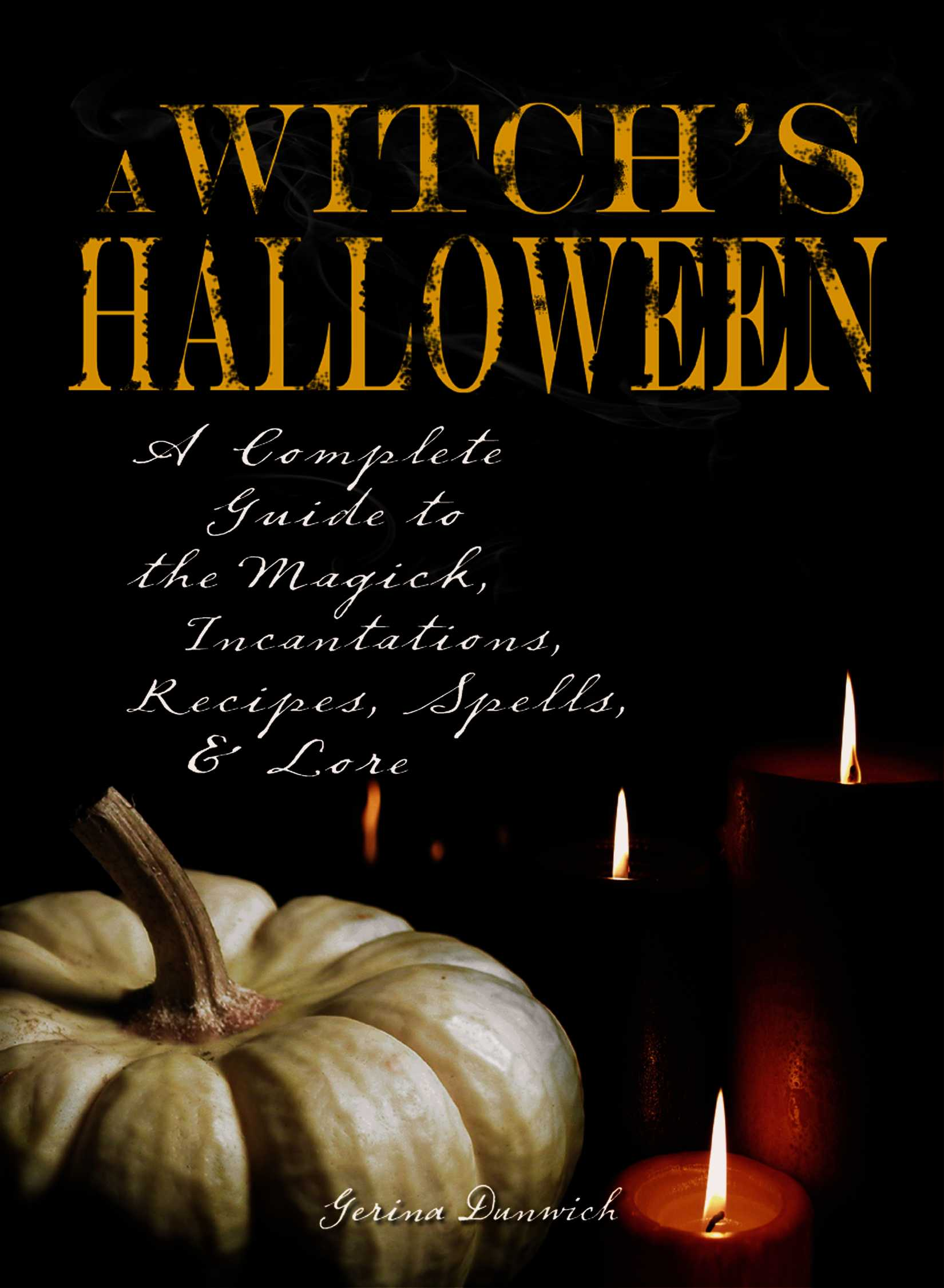 Witch's Halloween: A Complete Guide to the Magick, Incantations, Recipes, Spells, and Lore (Paperback)