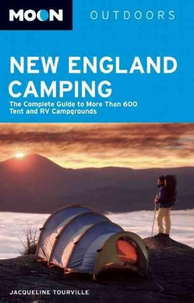 Moon New England Camping: The Complete Guide to More Than 600 Tent and RV Campgrounds (Paperback)