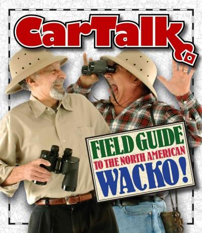 The Car Talk Field Guide to the North American Wacko (CD-Audio)